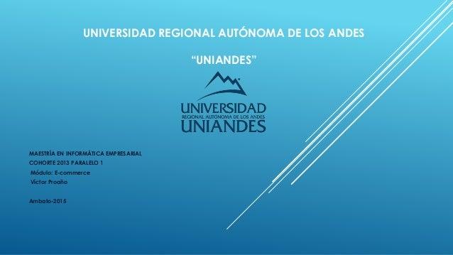 """UNIVERSIDAD REGIONAL AUTÓNOMA DE LOS ANDES """"UNIANDES"""" MAESTRÍA EN INFORMÁTICA EMPRESARIAL COHORTE 2013 PARALELO 1 Módulo: ..."""