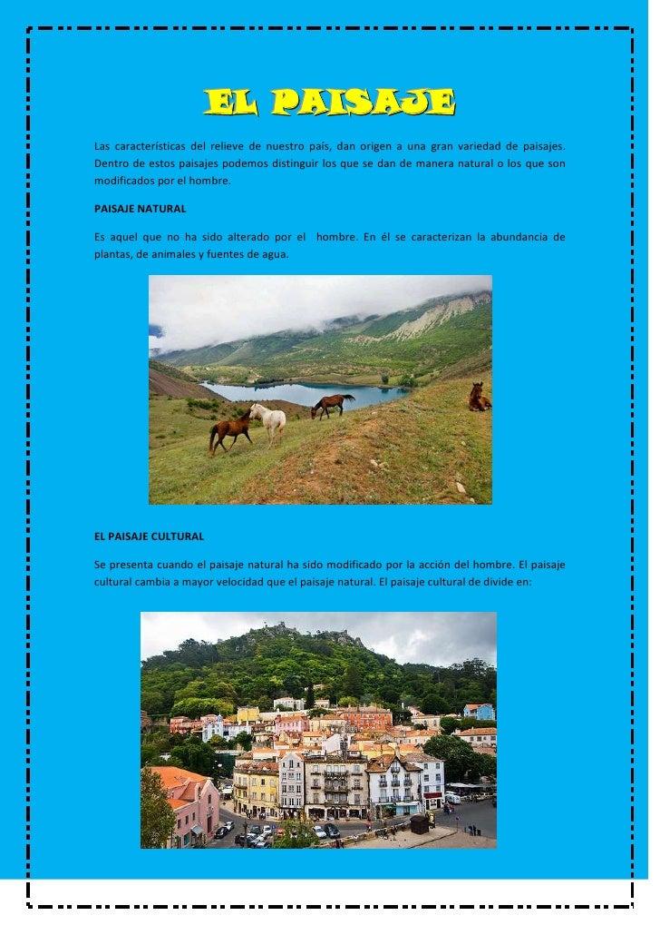 EL PAISAJELas características del relieve de nuestro país, dan origen a una gran variedad de paisajes.Dentro de estos pais...