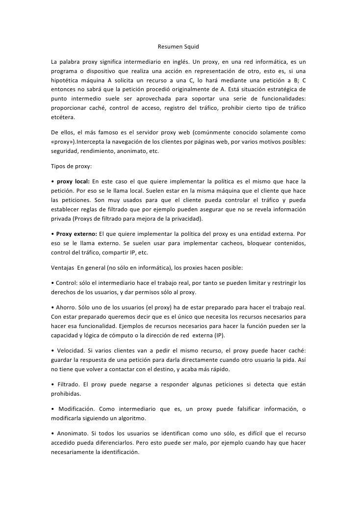 Resumen SquidLa palabra proxy significa intermediario en inglés. Un proxy, en una red informática, es unprograma o disposi...