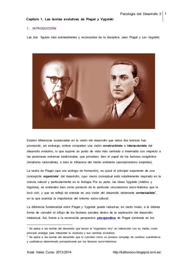 Psicología del Desarrollo II Capítulo 1. Las teorías evolutivas de Piaget y Vygotski 1.  INTRODUCCIÓN  Las dos  figuras má...