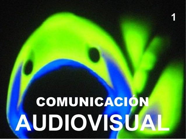 1 COMUNICACIÓNAUDIOVISUAL