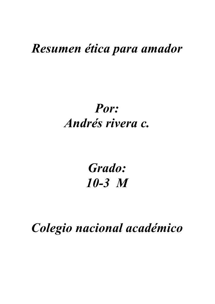 Resumen ética para amador              Por:      Andrés rivera c.            Grado:          10-3 M   Colegio nacional aca...
