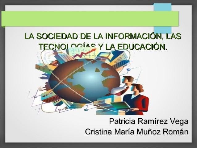 LA SOCIEDAD DE LA INFORMACIÓN, LASLA SOCIEDAD DE LA INFORMACIÓN, LAS TECNOLOGÍAS Y LA EDUCACIÓN.TECNOLOGÍAS Y LA EDUCACIÓN...