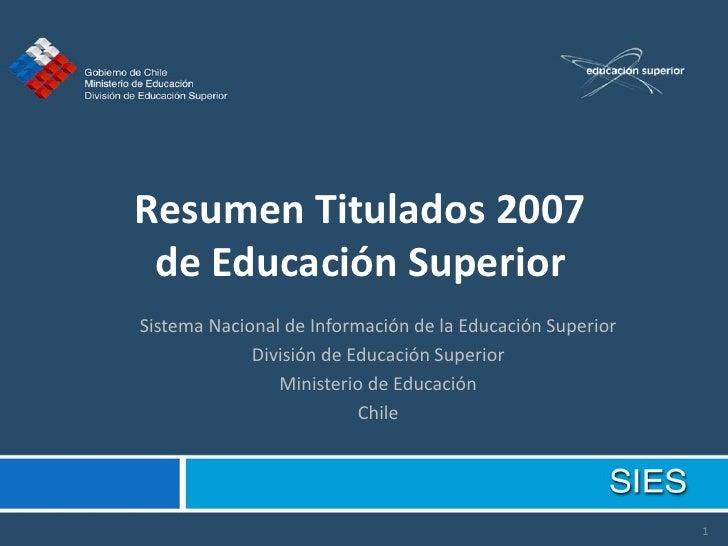 Resumen Titulados 2007  de Educación Superior Sistema Nacional de Información de la Educación Superior              Divisi...
