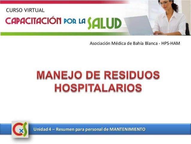 Asociación Médica de Bahía Blanca - HPS-HAM Unidad 4 – Resumen para personal de MANTENIMIENTO