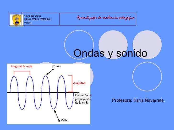 Ondas y sonido  Profesora: Karla Navarrete . Aprendizajes de excelencia pedagógica Colegio San Agustín UNIDAD TÉCNICO PEDA...