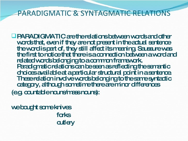 PARADIGMATIC & SYNTAGMATIC RELATIONS <ul><li>PARADIGMATIC are the relations between words and other words that, even if th...