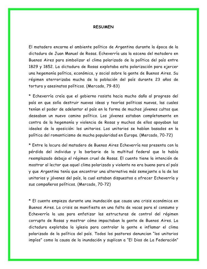 RESUMEN<br />El matadero encarna el ambiente político de Argentina durante la época de la dictadura de Juan Manuel de Rosa...