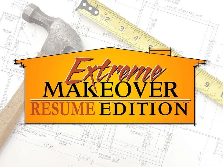 extreme makeover resume edition