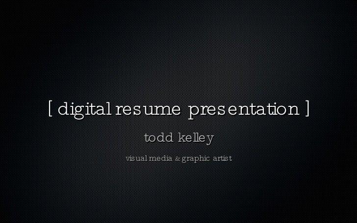 [ digital resume presentation ]              todd kelley          visual media & graphic artist