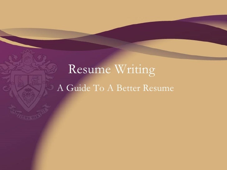 Resume Writing A Guide To A Better Resume