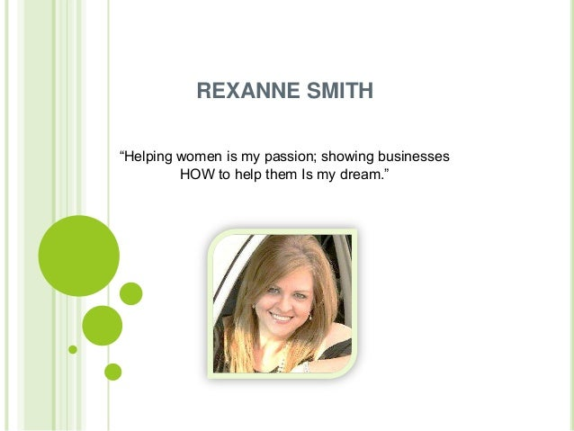 "REXANNE SMITH""Helping women is my passion; showing businesses         HOW to help them Is my dream."""