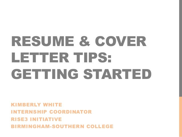 RESUME U0026 COVER LETTER TIPS: GETTING STARTED KIMBERLY WHITE INTERNSHIP  COORDINATOR RISE3 INITIATIVE BIRMINGHAM  ...  Resume And Cover Letter Tips