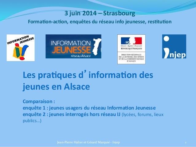 3  juin  2014  –  Strasbourg     Forma6on-‐ac6on,  enquêtes  du  réseau  info  jeunesse,  res6tu6...