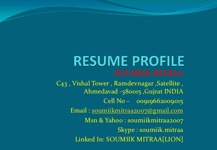 SOUMIIK MITRAAC43 , Vishal Tower , Ramdevnagar ,Satellite ,          Ahmedavad -380015 ,Gujrat INDIA                Cell N...