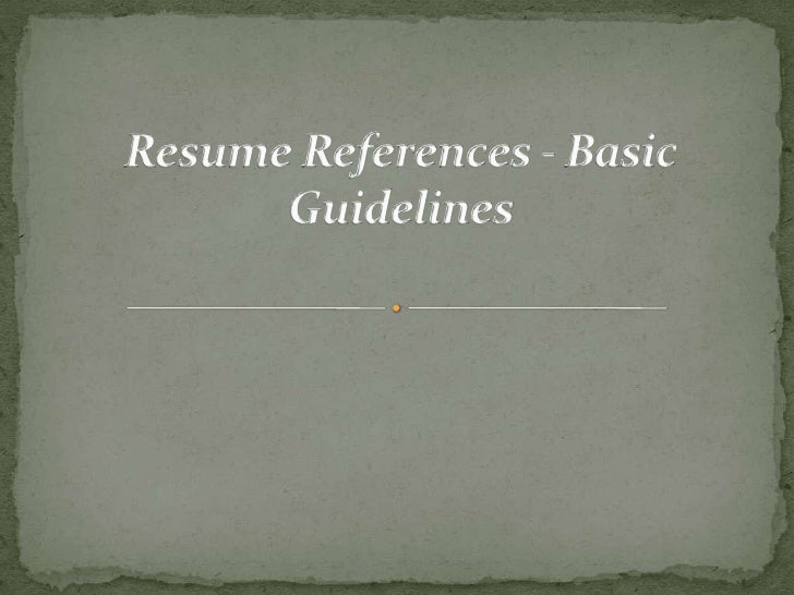Resume References - Basic Guidelines <br />