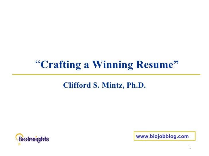 """"""" Crafting a Winning Resume"""" Clifford S. Mintz, Ph.D. www.biojobblog.com"""