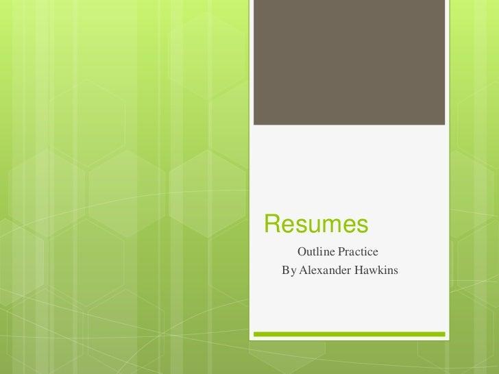 Resumes   Outline Practice By Alexander Hawkins