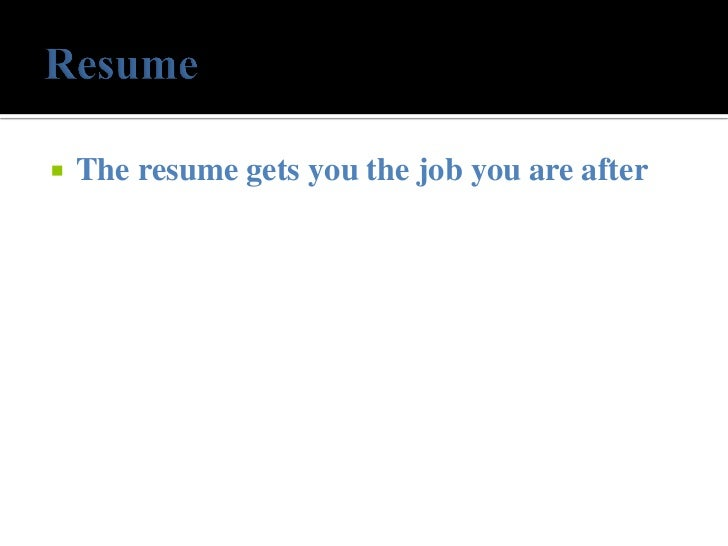    The resume gets you the job you are after