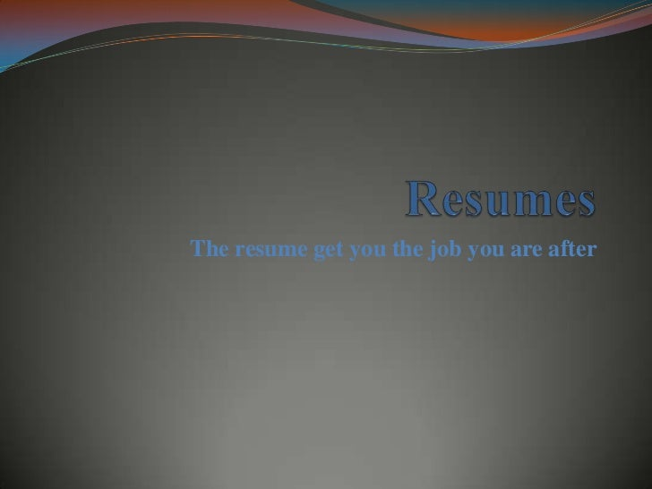 The resume get you the job you are after
