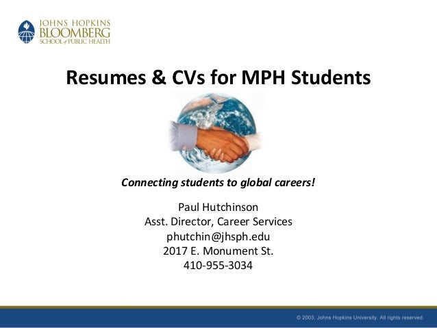 Resumes & CVs for MPH Students Connecting students to global careers! Paul Hutchinson Asst. Director, Career Services phut...