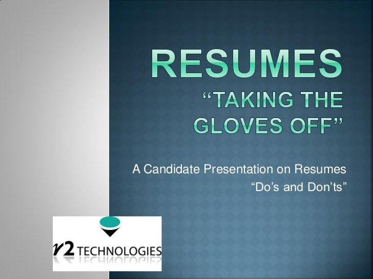 """A Candidate Presentation on Resumes                    """"Do's and Don'ts"""""""