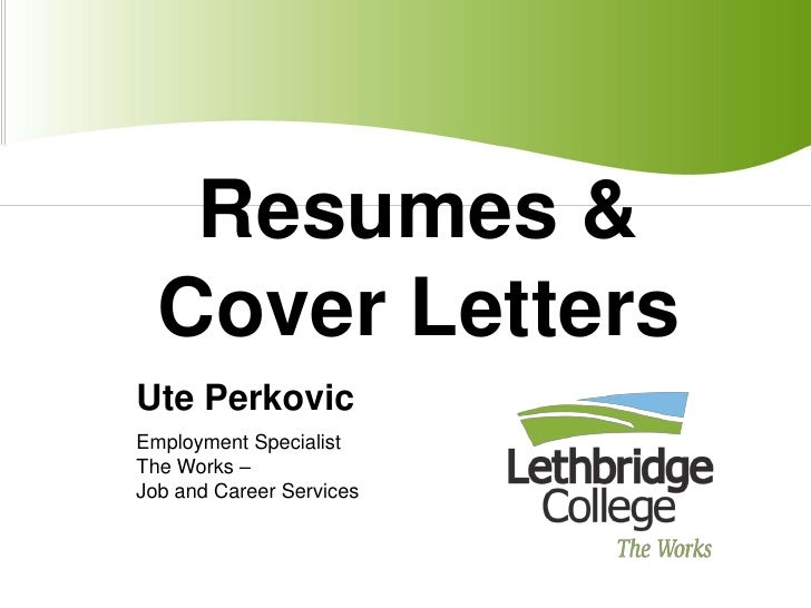 Resumes & Cover Letters<br />Ute Perkovic<br />Employment Specialist<br />The Works –  <br />Job and Career Services<br />