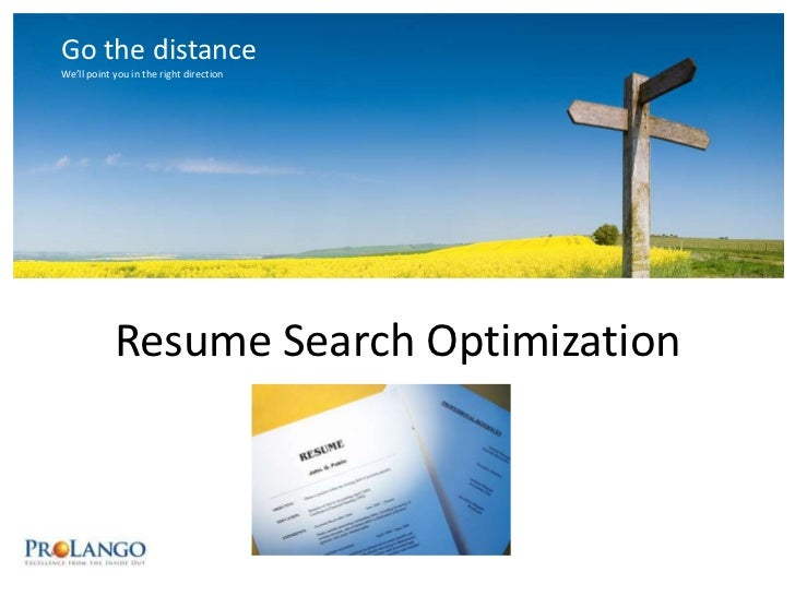 Go the distance<br />We'll point you in the right direction<br />ResumeSearch Optimization<br />