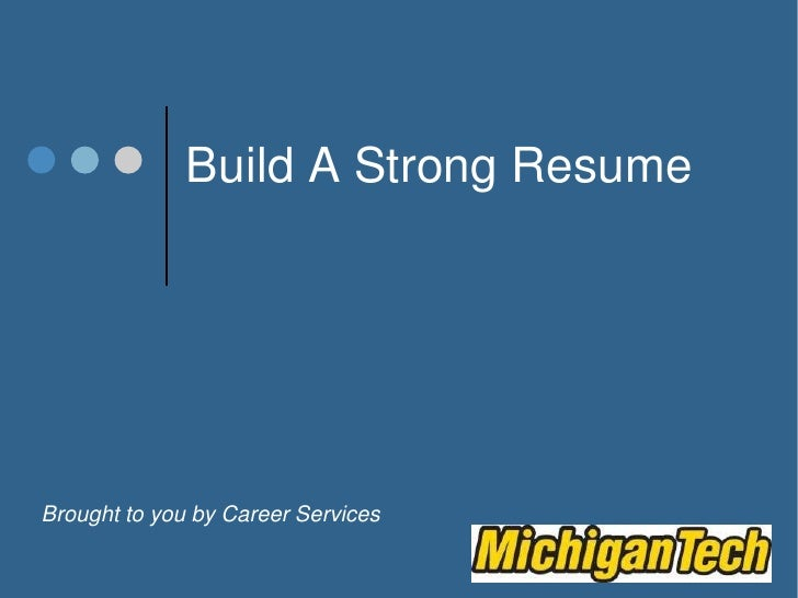 Build A Strong Resume<br />Brought to you by Career Services<br />