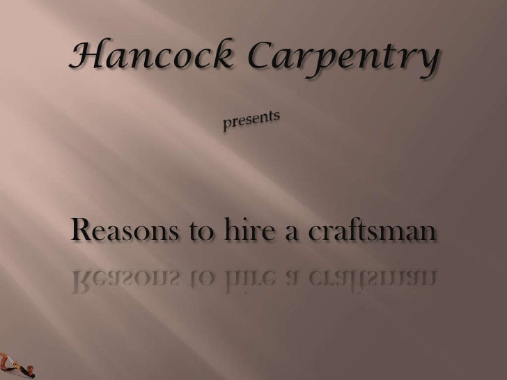 Hancock Carpentry    Reasons to hire a craftsman