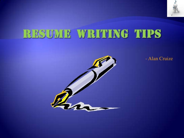 Resume  Writing  Tips<br />- Alan Cruize<br />