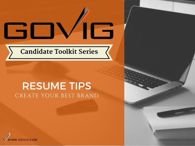RESUME TIPS CREATE YOUR BEST BRAND WWW.GOVIG.COM Candidate Toolkit Series