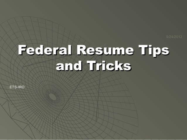 9/24/2012  Federal Resume Tips and Tricks ETS-IRO
