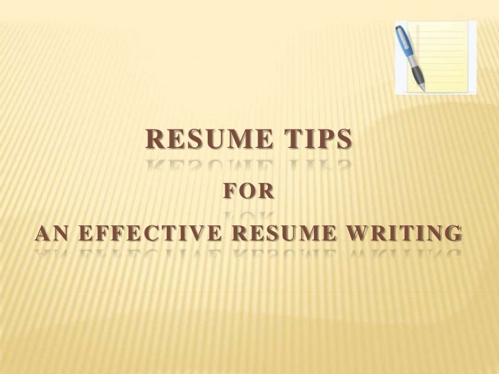RESUME TIPS           FORAN EFFECTIVE RESUME WRITING
