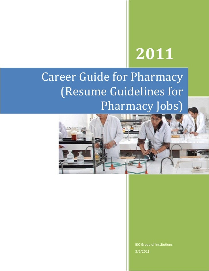 2011Career Guide for Pharmacy   (Resume Guidelines for           Pharmacy Jobs)                IEC Group of Institutions  ...