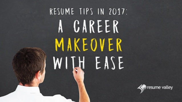 Resume Tips In 2017 A Career Makeover With Ease