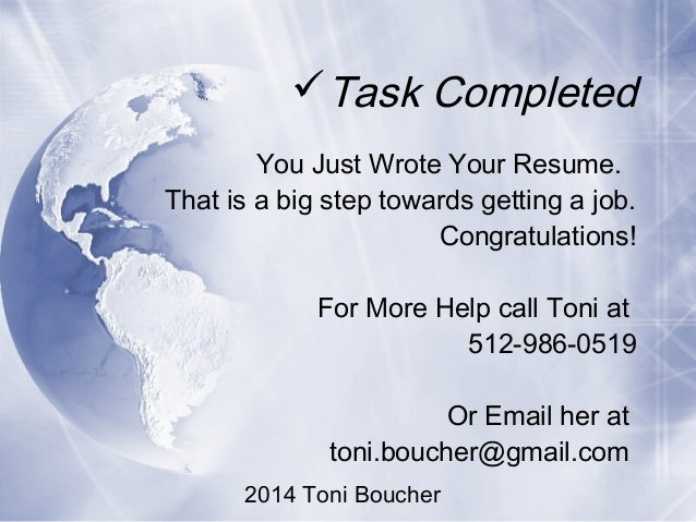 2014 Toni Boucher Task Completed You Just Wrote Your Resume. That is a big step towards getting a job. Congratulations! F...