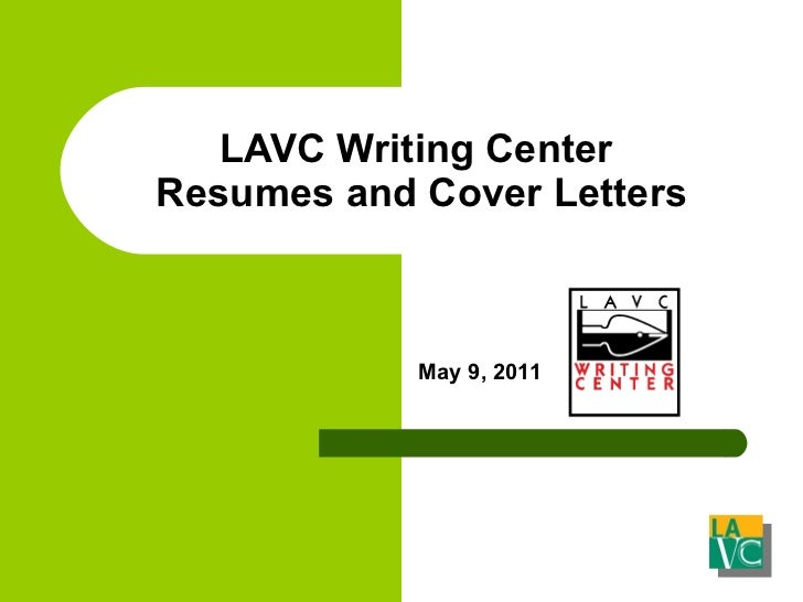 LAVC Writing Center  Resumes and Cover Letters May 9, 2011