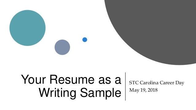 Your Resume as a Writing Sample STC Carolina Career Day May 19, 2018
