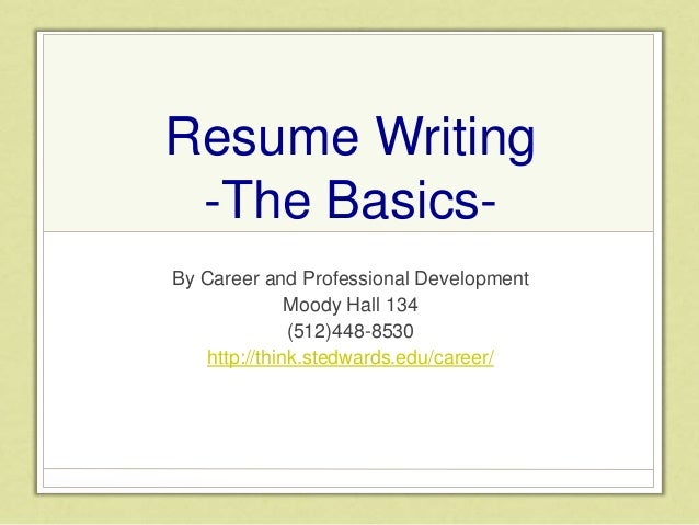 Resume Writing  The Basics  By Career And Professional Development Moody  Hall 134 (512 ...