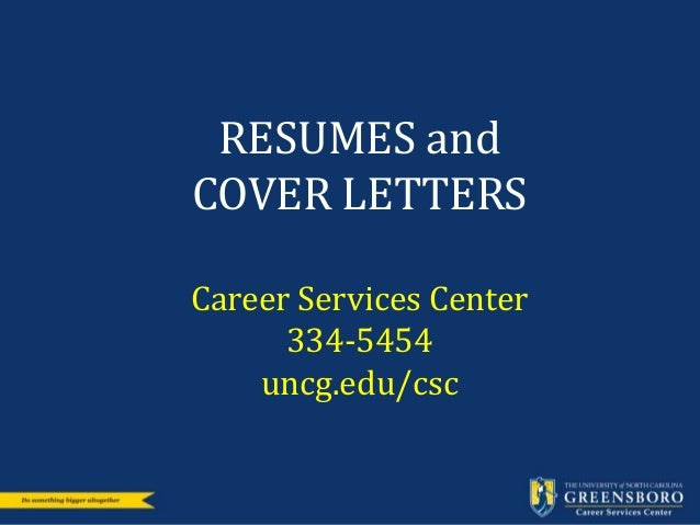 RESUMES And COVER LETTERS Career Services Center 334 5454 Uncg.edu/csc ...