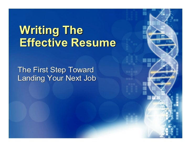 Writing The          Effective Resume         The First Step Toward        Landing Your Next Job     020870A01_LT 1       ...