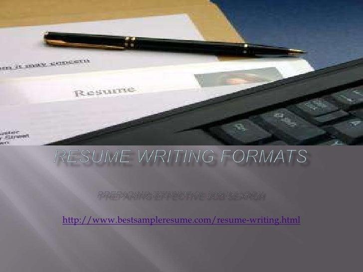 RESUME WRITING FORMATsPreparing effective job search<br />http://www.bestsampleresume.com/resume-writing.html<br />