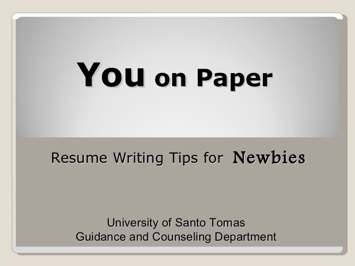 You  on Paper Resume Writing Tips for  Newbies University of Santo Tomas Guidance and Counseling Department