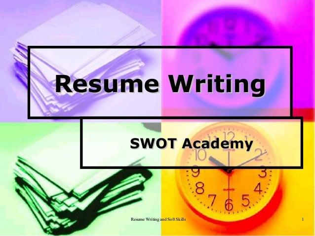 Resume Writing and Soft SkillsResume Writing and Soft Skills 11Resume WritingResume WritingSWOT AcademySWOT Academy