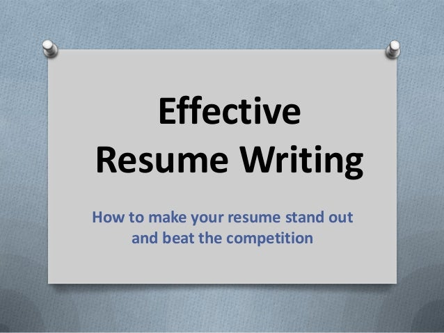 Effective Resume Writing How to make your resume stand out and beat the competition