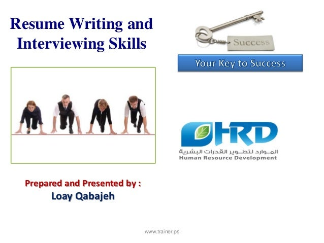 Resume Writing and Interviewing Skills  Prepared and Presented by :        Loay Qabajeh                                www...