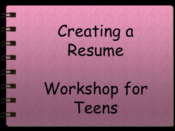 Resume Writing For Teens. Creating A ResumeWorkshop For Teens ...