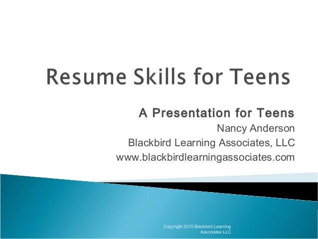 A Presentation for Teens Nancy Anderson Blackbird Learning Associates, LLC www.blackbirdlearningassociates.com Copyright 2...