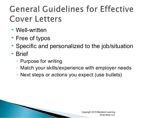  Well-written  Free of typos  Specific and personalized to the job/situation  Brief ◦ Purpose for writing ◦ Match your...